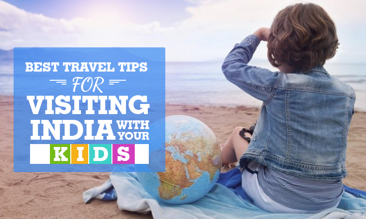 12 Best Travel Tips for Visiting India with Your Kids