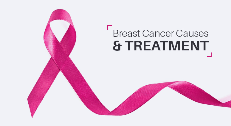 Breast Cancer Causes & Treatment