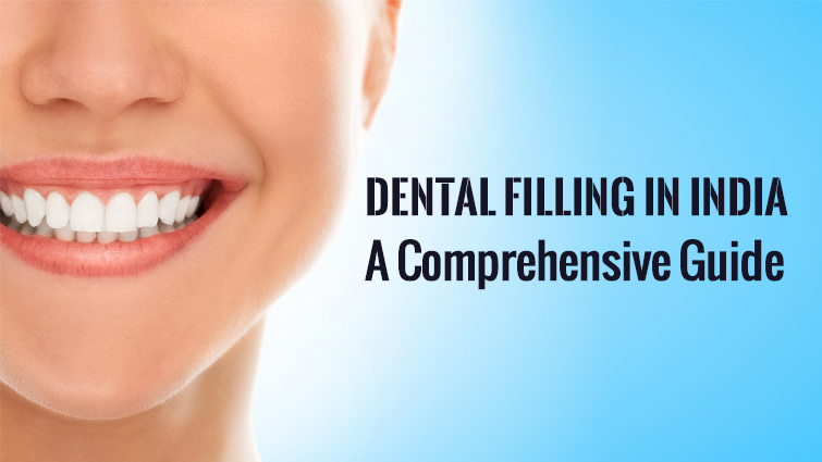 Dental Filling in India: A Comprehensive Guide