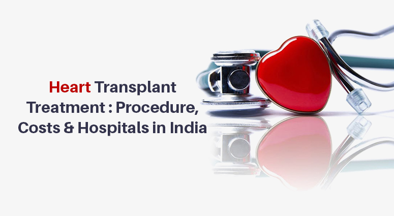 Heart Transplant Treatment : Procedure, Costs & Hospitals in India